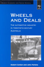 Wheels and Deals : The Motor Vehicle Industry in Twentieth Century Australia - R. M. Conlon