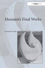 Olivier Messiaen's Later Works : Style and Technique - Christopher Dingle