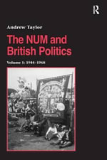The National Union of Mineworkers and British Politics : 1944-1968 v.1 - Andrew Taylor