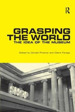 Grasping the World : The Idea of the Museum
