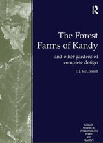 The Forest Farms of Kandy : And Other Gardens of Complete Design - Douglas John McConnell