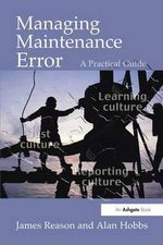 Managing Maintenance Error : A Practical Guide - James Reason