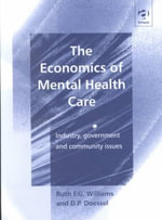 The Economics of Mental Health Care : Industry Government and Community Issues - Ruth F.G. Williams