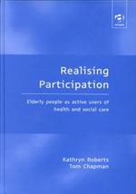 Realising Participation : Elderly People as Active Users of Health and Social Care - Kathryn Roberts