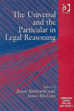 The Universal and the Particular in Legal Reasoning : Beyond Text in Legal Education - Zenon Bankowski