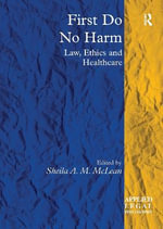 First Do No Harm : Law, Ethics and Healthcare