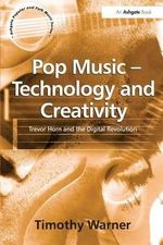 Pop Music : Technology and Creativity - Trevor Horn and the Digital Revolution - Timothy Warner