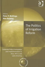 The Politics of Irrigation Reform : Contested Policy Formulation and Implementation in Asia, Africa and Latin America - Alex Bolding