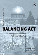 Balancing Act : US Foreign Policy and the Arab-Israeli Conflict - Vaughan P. Shannon