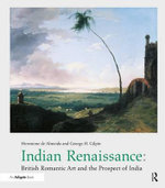 Indian Renaissance : British Romantic Art and the Prospect of India - Hermione De Almeida