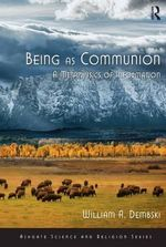 Being as Communion : A Metaphysics of Information - William A. Dembski