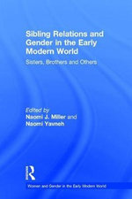 Sibling Relations and Gender in the Early Modern World : Sisters, Brothers and Others