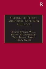 Unemployed Youth and Social Exclusion in Europe : Learning for Inclusion? - Susan Warner Weil