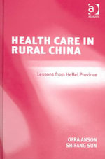 Health and Healthcare in Rural China : Lessons from Heibei Province - Ofra Anson