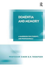 Dementia and Memory : A Handbook for Students and Professionals - Simon B.N. Thompson