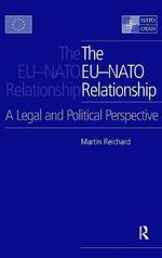 The EU-NATO Relationship : A Legal and Political Perspective - Martin Reichard