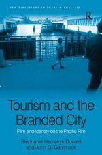 Tourism and the Branded City : Film and Identity on the Pacific Rim - Stephanie Hemelryk Donald
