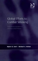 Global Efforts to Combat Smoking : An Economic Evaluation of Smoking Control Policies - Rajeev K. Goel