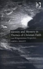 Identity and Mystery in Themes of Christian Faith : Late Wittgensteinian Perspectives - Garth L. Hallett