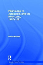 Pilgrimage to Jerusalem and the Holy Land, 1187-1291 : A Corpus: Volume 2, L-Z (excluding Tyre): L-Z (Exc... - Denys Pringle