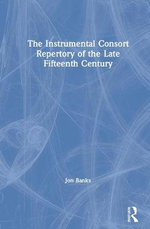 The Instrumental Consort Repertory of the Late Fifteenth Century - Jon Banks