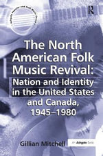 The North American Folk Music Revival : Nation and Identity in the United States and Canada, 1945-1980 - Gillian Mitchell