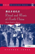 Ritual and Music of North China : Shawm Bands in Shanxi - Stephen Jones
