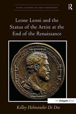 Leone Leoni and the Status of the Artist at the End of the Renaissance - Kelley Helmstutler Di Dio