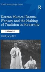 Korean Musical Drama : P'ansori and the Making of Tradition in Modernity :  An Bodhran - Hae-Kyung Um