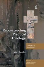 Reconstructing Practical Theology : The Impact of Globalization - Revd Dr John Reader