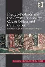 Pseudo-kodinos and the Constantinopolitan Court : Offices and Ceremonies - Ruth Macrides