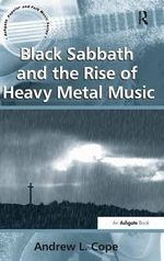 Black Sabbath and the Rise of Heavy Metal Music : Ashgate Popular and Folk Music Series - Andrew L. Cope
