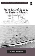 From East of Suez to the Eastern Atlantic : British Naval Policy 1964-70 - Edward Hampshire