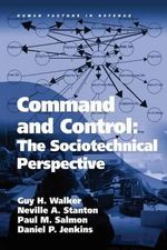 Command and Control : The Sociotechnical Perspective - Guy H. Walker