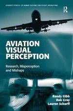 Aviation Visual Perception : Research, Misperception and Mishaps - Randy Gibb