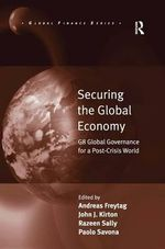 Securing the Global Economy : G8 Global Governance for a Post-crisis World - Andreas Freytag
