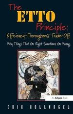 The ETTO Principle: Efficiency-thoroughness Trade-off : Why Things That Go Right Sometimes Go Wrong - Erik Hollnagel