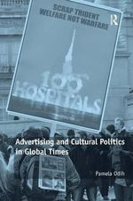 Advertising and Cultural Politics in Global Times : Computation, Aesthetics and Space - Pamela Odih