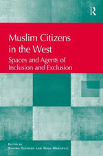 Muslim Citizens in the West : Spaces and Agents of Inclusion and Exclusion