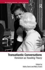 Transatlantic Conversations : Feminism as Travelling Theory - Kathy Davis