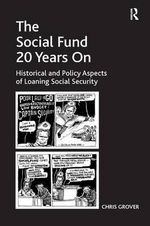 The Social Fund 20 Years on : Historical and Policy Aspects of Loaning Social Security - Chris Grover