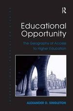 Educational Opportunity : The Geography of Access to Higher Education - Alexander D. Singleton