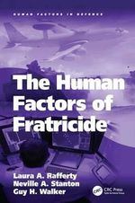The Human Factors of Fratricide : A Handbook for Civilians in the United States Navy - Laura Rafferty