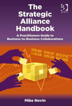 The Strategic Alliance Handbook : A Practitioners Guide to Business-to-Business Collaborations - Mike Nevin