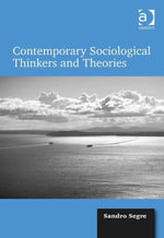 Contemporary Sociological Thinkers and Theories - Sandro Segre