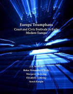 Europa Triumphans : Court and Civic Festivals in Early Modern Europe - Margaret, Dr Shewring