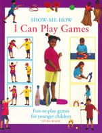 I Can Play Games : Fun-to-play Games for Younger Children - Petra Boase