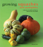 Growing Squashes and Pumpkins : A Directory of Varieties and How to Cultivate Them Succesfully - Richard Bird