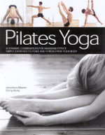 Pilates Yoga : A Dynamic Combination for Maximum Effect: Simple Exercises to Tone and Strengthen Your Body - Emily Kelly