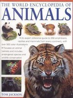 The World Encyclopedia of Animals : An Expert Reference Guide to 350 Amphibians, Reptiles and Mammals from Every Continent, with over 500 color Illustrations : Focuses on Animal Habitats - Tom Jackson